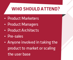 Who should attend? (1) Product Marketers (2) Product Managers (3) Product Architects (4) Pre-sales (5) Anyone involved in taking the product to market or scaling the user base